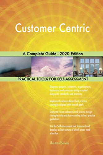 Customer Centric A Complete Guide - 2020 Edition