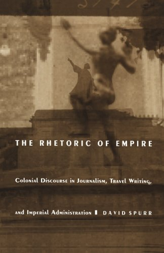 The Rhetoric of Empire: Colonial Discourse in Journalism, Travel Writing, and Imperial Administration (Post-Contemporary
