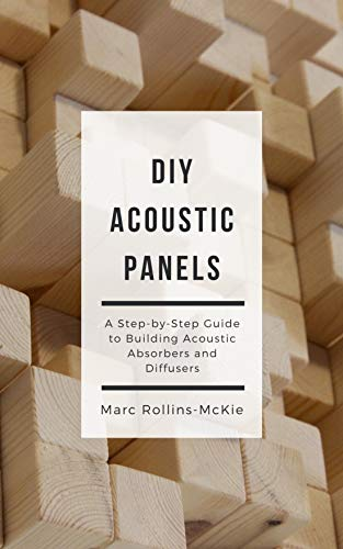 DIY Acoustic Panels: A Step-by-Step Guide to Building Acoustic Absorbers and Diffusers (English Edition)