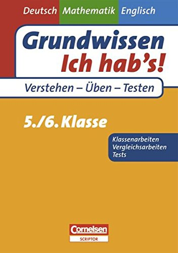 Grundwissen - Ich hab\'s! - Deutsch - Mathematik - Englisch: 5./6. Schuljahr - Übungsbuch für Vergleichs- und Klassenarbeiten sowie Tests: Mit Lösungsteil