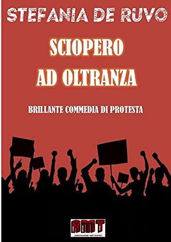 SCIOPERO AD OLTRANZA (IL TEATRO DI STEFANIA DE RUVO - LE COMMEDIE) (Italian Edition)
