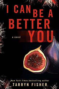 I Can Be A Better You: A shocking psychological thriller by [Tarryn Fisher]