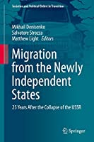 Migration from the Newly Independent States: 25 Years After the Collapse of the USSR (Societies and Political Orders in Transition)