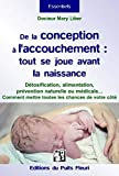 De la conception à l'accouchement - Tout se joue avant la naissance - Détoxification, alimentation, prévention naturelle ou médicale... mettez toutes les chances de votre côté