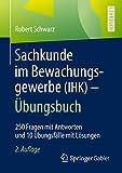 Sachkunde im Bewachungsgewerbe (IHK) - Übungsbuch : 250 Fragen mit Antworten und 10 Übungsfälle mit Lösungen