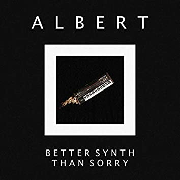 BETTER SYNTH THAN SORRY