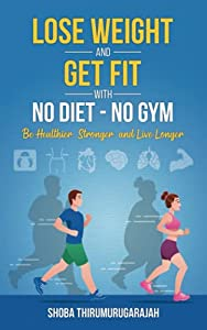 Lose Weight and Get Fit With No Diet - No Gym: Be Healthier, Stronger, and Live Longer