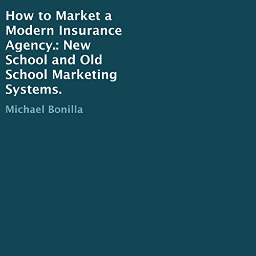 How to Market a Modern Insurance Agency.     New School and Old School Marketing Systems.              By:                                                                                                                                 Michael Bonilla                               Narrated by:                                                                                                                                 Kevin Doten                      Length: 1 hr and 45 mins     Not rated yet     Overall 0.0