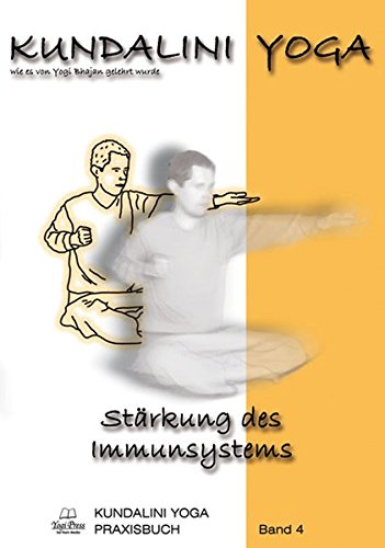 Kundalini Yoga Praxisbuch Band 4: Übungsreihen und Meditationen zur Stärkung des Immunsystems
