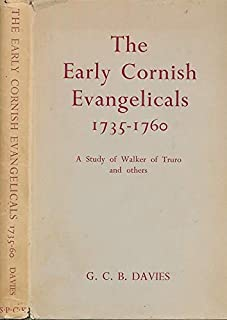 The Early Cornish Evangelicals 1735-60 A Study of Walker of Truro and Others