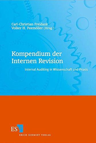 Kompendium der Internen Revision: Internal Auditing in Wissenschaft und Praxis