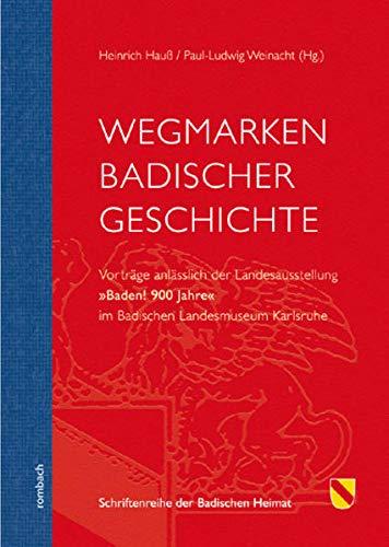 Wegmarken Badischer Geschichte: Vorträge anlässlich der Landesausstellung 'Baden! 900 Jahre' im Badischen Landesmuseum Karlsruhe (Schriftenreihe der Badischen Heimat)