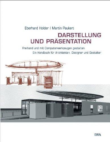 Darstellung und Präsentation - Freihand und mit Computerwerkzeugen gestalten: Ein Handbuch für Architekten, Innenarchitekten und Gestalter