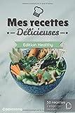 Mes recettes Délicieuses - Edition Healthy: Cahier de recettes à compléter spécial Healthy | 50 doubles pages de recette à personnaliser | Format Moyen