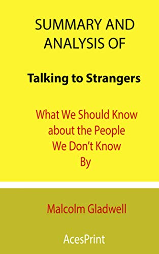 Summary and Analysis of Talking to Strangers: What We Should Know about the People We Don't Know By Malcolm Gladwell