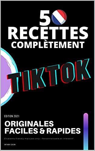 50 recettes complétement TikTok: Originales, faciles et rapides à réaliser