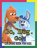 GO, DOG.GO! COLORING BOOK FOR KIDS: Perfect Coloring Book For Kids (35 GIANT Great Pages with Premium Quality Images.)