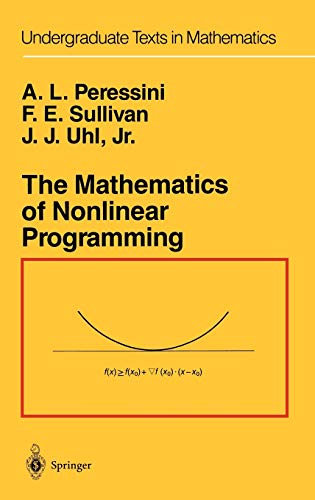 Compare Textbook Prices for The Mathematics of Nonlinear Programming Undergraduate Texts in Mathematics  ISBN 9780387966144 by Peressini, Anthony L.,Sullivan, Francis E.,Uhl, J.J. Jr.