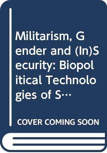 Militarism, Gender and (In)Security: Biopolitical Technologies of Security and the War on Terror (PRIO New Security Studies) (English Edition)