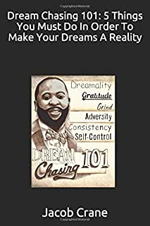 Dream Chasing 101: 5 Things you must do in order to make your Dreams a reality