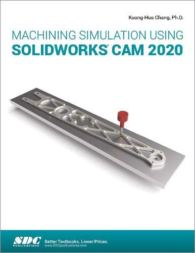 Compare Textbook Prices for Machining Simulation Using SOLIDWORKS CAM 2020  ISBN 9781630573331 by Kuang-Hua Chang