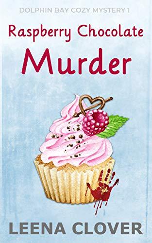 Raspberry Chocolate Murder: A Cozy Murder Mystery (Dolphin Bay Cozy Mystery Series Book 1)