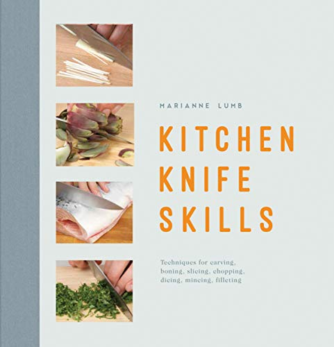 Kitchen Knife Skills: Techniques For Carving Boning Slicing Chopping Dicing Mincing Filleting