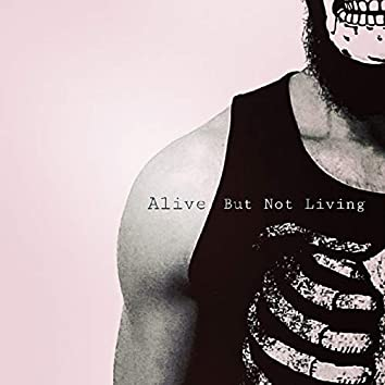 Alive but Not Living