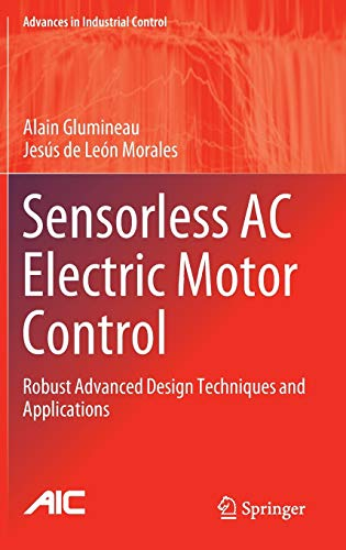 Sensorless AC Electric Motor Control: Robust Advanced Design Techniques and Applications (Advances in Industrial Control