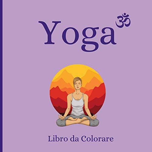 Yoga Libro da colorare: 50 disegni rilassanti, semplici e divertenti per colorare le posizioni yoga ed entrare in questo mondo