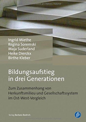 Bildungsaufstieg in drei Generationen: Zum Zusammenhang von Herkunftsmilieu und Gesellschaftssystem im Ost-West-Vergleich