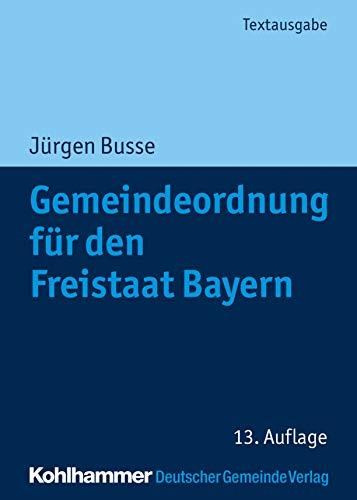 Gemeindeordnung für den Freistaat Bayern: mit Verwaltungsgemeinschaftsordnung und Kommunalhaushaltsverordnungen