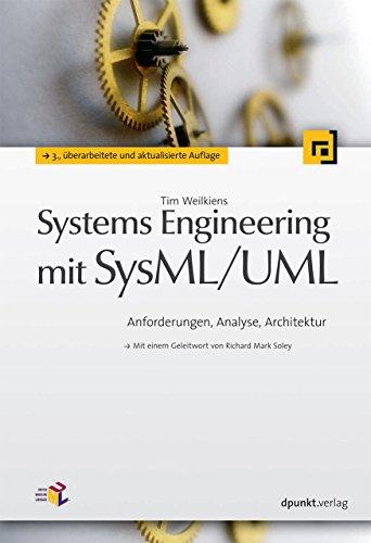 Systems Engineering mit SysML/UML: Anforderungen, Analyse, Architektur (Mit einem Geleitwort von Richard Mark Soley)