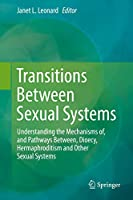 Transitions Between Sexual Systems: Understanding the Mechanisms of, and Pathways Between, Dioecy, Hermaphroditism and Other Sexual Systems