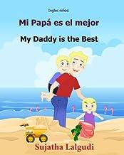 Ingles ninos: Mi Papa es el mejor: Libro bilingue para ninos (ingles – espanol), Libro infantil ilustrado espanol-ingles (Edicion bilingue), libro … bilinge) (Volume 7) (Spanish Edition) PDF
