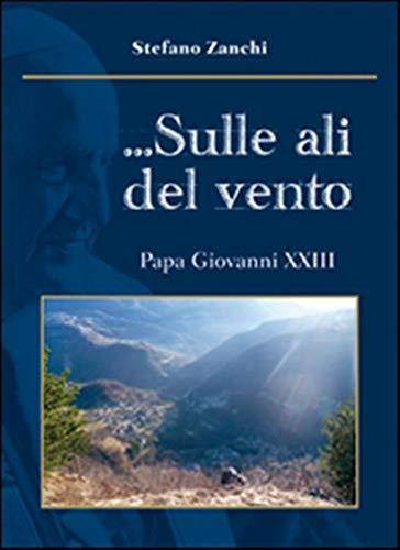 ... Sulle ali del vento. Papa Giovanni XXIII