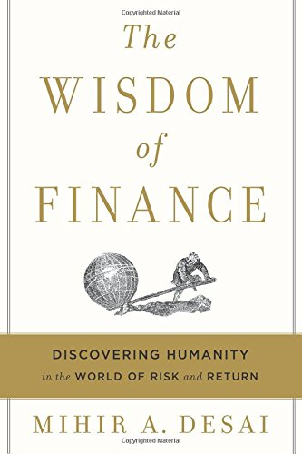 Compare Textbook Prices for The Wisdom of Finance: Discovering Humanity in the World of Risk and Return  ISBN 9780544911130 by Desai, Mihir