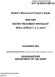 Soldier Training Publication STP 10-92W14-SM-TG Soldier's Manual and Trainer's Guide MOS 92W  Water Treatment Specialist Skill Levels 1, 2, 3, and 4   November 2005