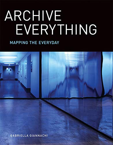 Archive Everything: Mapping the Everyday (Mit Press)