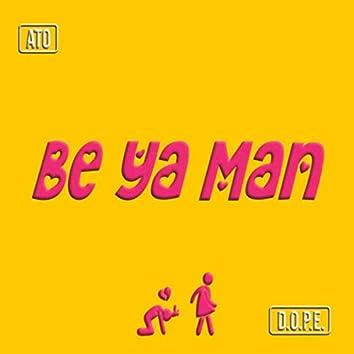 Be Ya Man