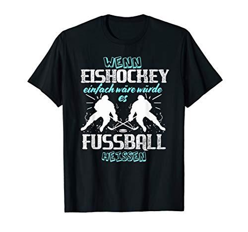 Wenn Eishockey einfach wäre würde es Fußball heißen Hockey T-Shirt
