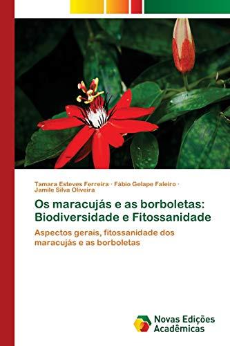 Os maracujás e as borboletas: Biodiversidade e Fitossanidade: Aspectos gerais, fitossanidade dos maracujás e as borboletas