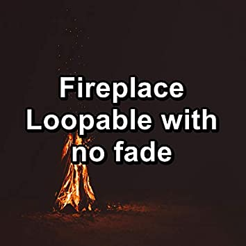 Fireplace Loopable with no fade