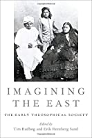 Imagining the East: The Early Theosophical Society (Oxford Studies in Western Esotericism)