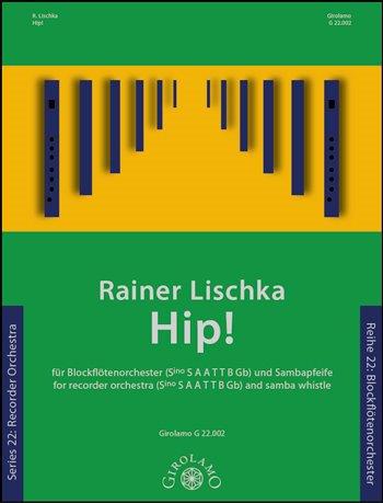 Lischka, Rainer: Hip : f??r Blockfl?Âtenorchester und Sambapfeife (Vc/Kb/Fag ad lib) Partitur und Stimmen