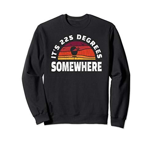 Es ist 225 Grad irgendwo BBQ Grillmaster Pitmaster Design Sweatshirt