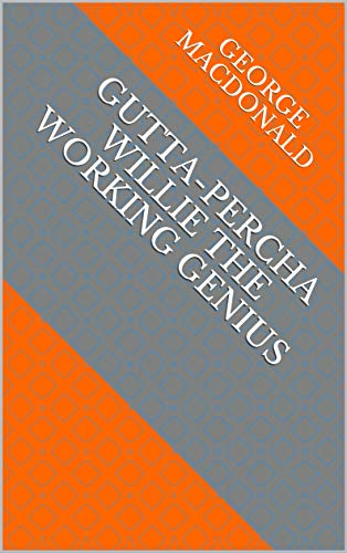 Gutta-Percha Willie The Working Genius (English Edition)