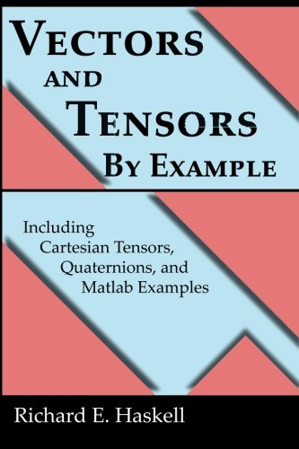 Compare Textbook Prices for Vectors and Tensors By Example: Including Cartesian Tensors, Quaternions, and Matlab Examples  ISBN 9781515153115 by Haskell, Richard E