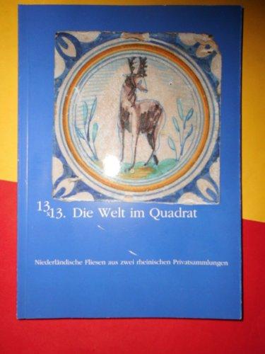 13 x 13. Die Welt im Quadrat: Niederländische Fliesen aus zwei rheinischen Privatsammlungen