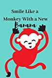 Smile Like a Monkey With a New Banana: Perfect Gifts for Apes & Monkeys, Mammals, Wildlife, Circus, Funny Quotes, Monkey Notebooks, Travel Journal, ... Primates Lovers To Write Things in for Kids.